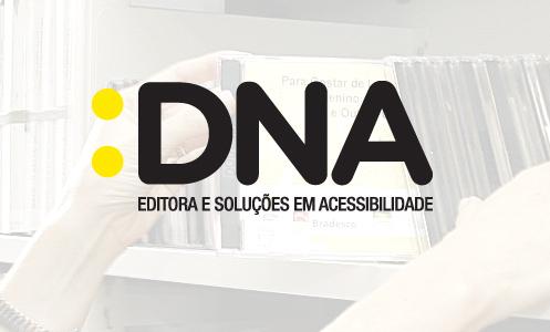 Descrição de imagem: fotografia ao fundo em transparência. Ao centro, logo em que há os textos :DNA Editora e Soluções em Acessibilidade. Fim da descrição.