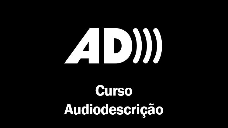 Descrição de Imagem: ilustração com fundo preto e em branco estão o logo da Audiodescrição, formado por um AD e três semi círculos e o texto Curso Audiodescrição. Fim da descrição.
