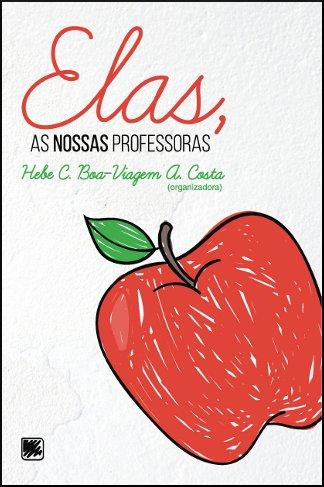 """Descrição da imagem: capa do livro """"Elas, As nossas Professoras"""", de Hebe C. Boa-Viagem. A capa é branca com uma maçã desenhada."""