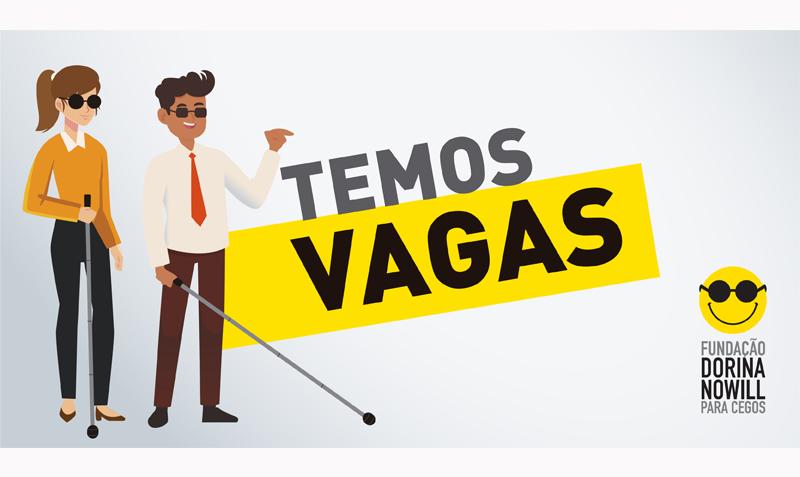 """Descrição da imagem: banner virtual de fundo branco com o título """"Temos Vagas"""" ao centro. Do lado esquerdo, ilustração de uma moça e um rapaz sorridentes em meio perfil. Eles usam óculos escuros, trajes sociais e bengalas. Ao lado direito, logo da Fundação Dorina."""