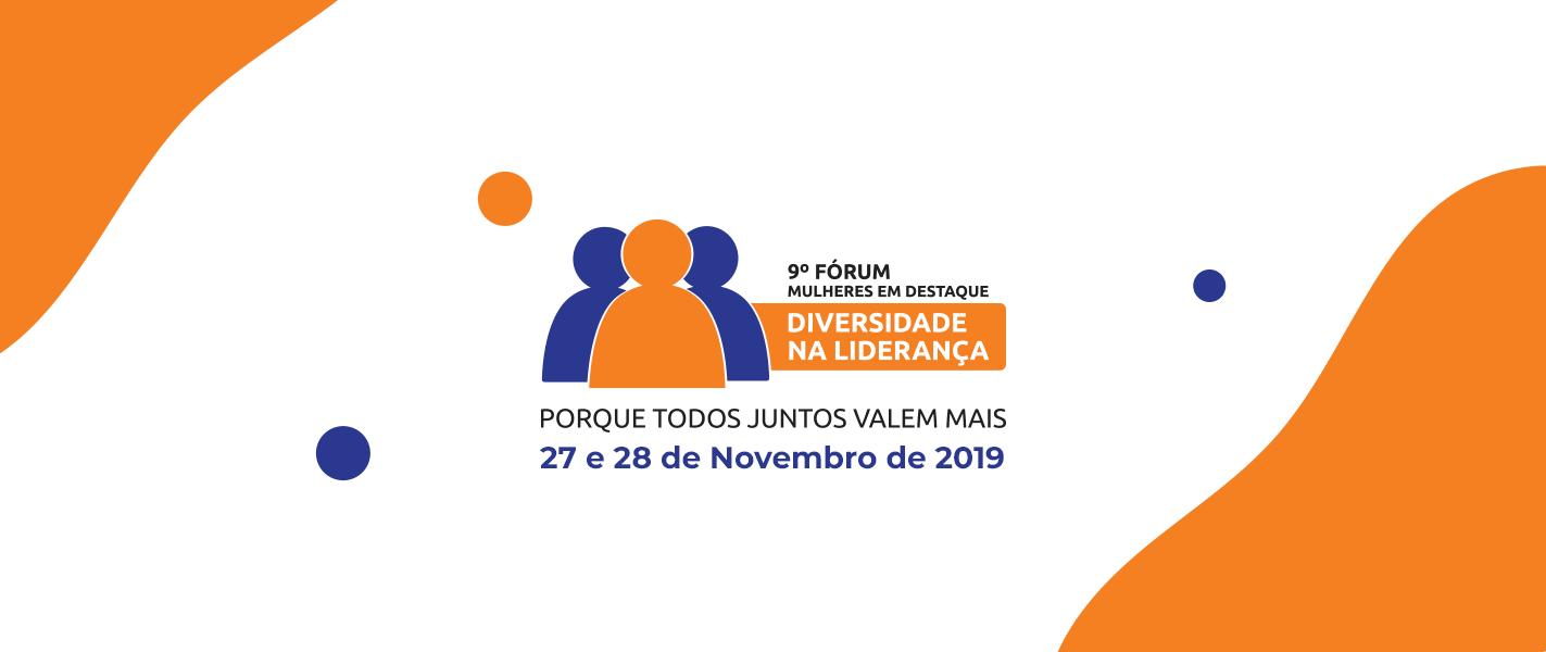 """Descrição da imagem:banner virtual com a imagem de três pictogramas representando pessoas nas cores roxa e laranja. Ao lado, o texto """"9º Fórum Mulheres em Destaque - Diversidade na Liderança. Porque todos juntos valem mais. 27 e 28 de novembro de 2019."""