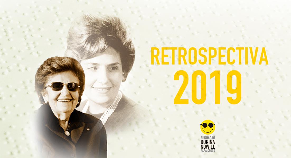 """Arte com foto de Dorina à esquerda, à direita texto em amarelo: """"Retrospectiva 2019"""". No canto inferior direito logo da Fundação."""