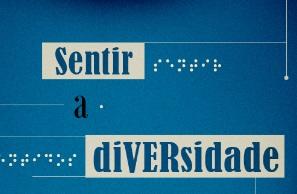 """– Imagem com fundo azul, nela está escrito """"Sentir a Diversidade"""", ao lado de cada palavra está escrito a mesma, mas em Braile."""