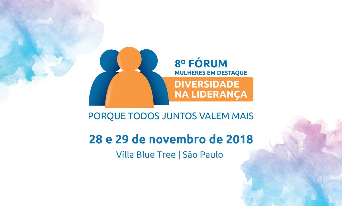 """Descrição da imagem: banner virtual em fundo branco com um pictograma de três pessoas nas cores azul e laranja, junto ao texto """"8º Fórum Mulheres em Destaque - Diversidade na Liderança. Porque todos juntos valem mais. 28 e 29 de novembro de 2018. Villa Blue Tree, São Paulo"""""""