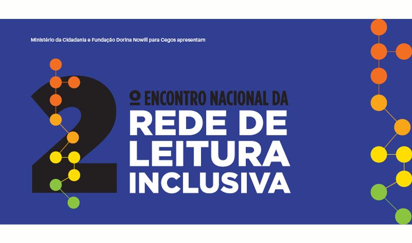 """Descrição da imagem: banner digital na cor azul com o texto """"2º Encontro Nacional da Rede de Leitura Inclusiva"""". Nas duas laterais há pontos nas cores laranja, amarelo e verde, interligados por linhas."""